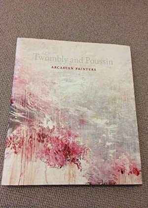 Cy Twombly and Nicolas Poussin: Arcadian Painters: Xavier F. Salomon,