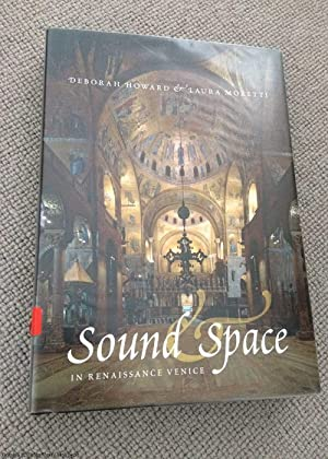 Sound and Space in Renaissance Venice: Architecture,: Howard, Deborah, Moretti,