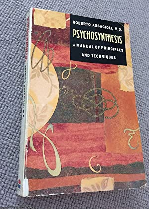 Psychosynthesis: A Manual of Principles and Techniques: Assagioli, Roberto, M.D.