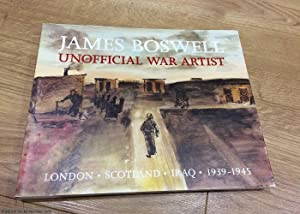 James Boswell: Unofficial War Artist: London, Scotland, Iraq 1939-1945 (Signed by Ruth Boswell)