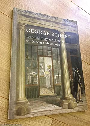 George Scharf: From the Regency Street to the Modern Metropolis