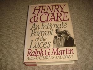 Henry and Clare: An Intimate Portrait of the Luces (1st edition hardback): Ralph G. Martin