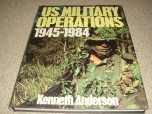 United States Military Operations, 1945-84 (A Bison book, 1st edition hardback): Kenneth Anderson
