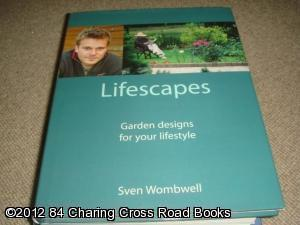 Lifescapes - Garden designs for your lifestyle (1st edition hardback): Wombwell, Sven