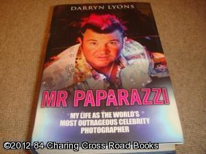 Mr Paparazzi: My Life as the World's Most Outrageous Celebrity Photographer (1st edition ...