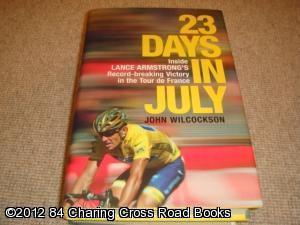 23 Days in July : Inside Lance Armstrong's Record-breaking Tour de France Victory (1st Edition...