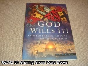 God Wills it! - An Illustrated History: Wayne Bartlett