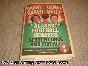 Classic Football Debates Settled Once and For All, Vol.1 (1st edition hardback): Danny Baker, Danny...