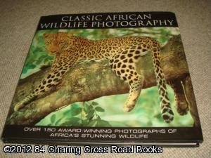 Classic African Wildlife Photography : Over 150: Pooley, Simon (ed.)