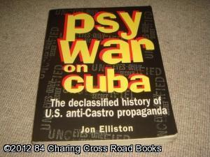 Psywar on Cuba: Declassified History of U.S. Anti-Castro Propaganda (40 Years of the Cuban ...