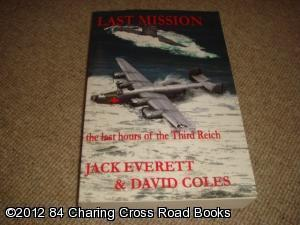 Last Mission - the last hours of the Third Reich: David Coles, Jack Everett