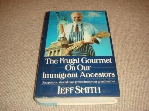The Frugal Gourmet on Our Immigrant Ancestors: Recipes You Should Have Gotten from Your Grandmoth...