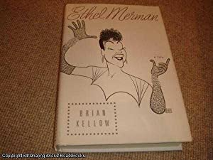 Ethel Merman: A Life (1st edition hardback): Brian Kellow