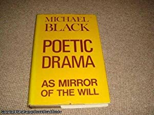 Poetic Drama as Mirror of the Will (1st edition hardback): Black, Michael H.
