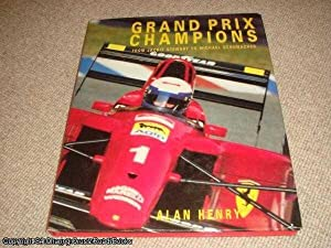 Grand Prix Champions: From Jackie Stewart to Michael Schumacher: Henry, Alan