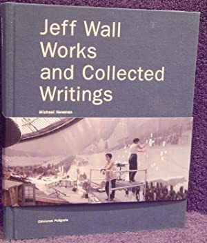 Jeff Wall: Works and Collected Writings: Wall, Jeff