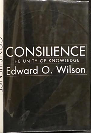 Consilience, the Unity of Knowledge: Wilson, Edward O.