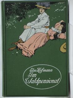 Im Waldpensionat. Eine Erzählung für junge Mädchen.: Hofmann, Else: