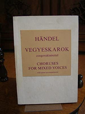 Händel. Vegyeskarok zongrakiserettel. Choruses for mixed voices with piano accompaniment. ( Chöre...