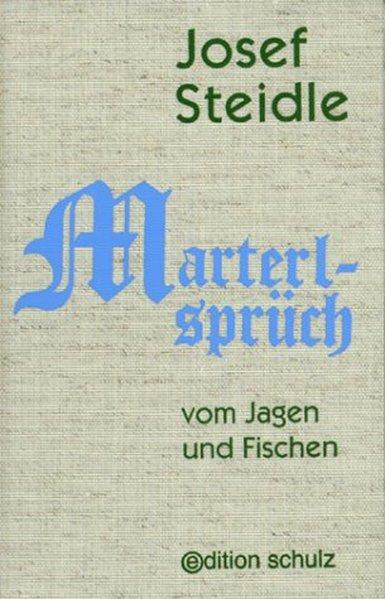 Marterlsprüch: Vom Jagen und Fischen: Steidle, Josef: