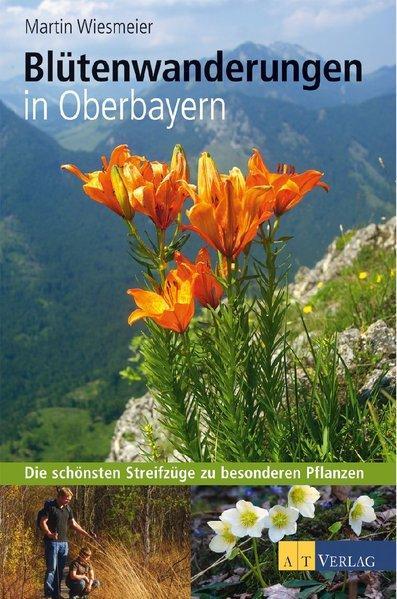 Blütenwanderungen In Oberbayern: Die schönsten Streifzüge zu besonderen Pflanzen - Wiesmeier, Martin
