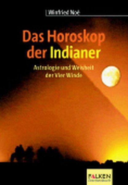 Das Horoskop der Indianer. Astrologie und Weisheit: S. Noe, Winfried: