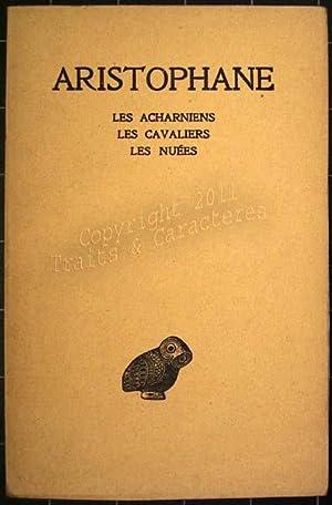 Les Acharniens, les cavaliers, les nuées -: Aristophane