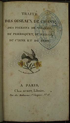 Traité des oiseaux de chant, des pigeons de volière, du perroquet, du faisan, du cygne et du paon: ...