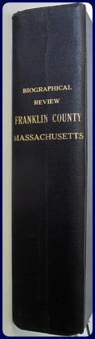BIOGRAPHICAL REVIEW. This Volume Contains Biographical Sketches Of THE LEADING CITIZENS OF FRANKLIN COUNTY MASSACHUSETTS
