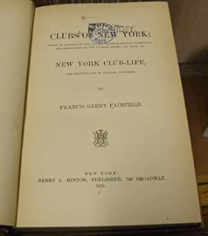THE CLUBS OF NEW YORK. With an Account of the Origin, Progress, Present Condition and Membership of...