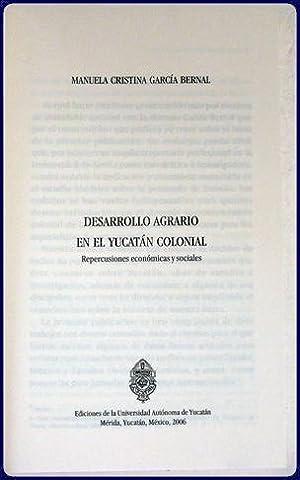 DESARROLLO AGRARIO EN EL YUCATAN COLONIAL. Repercusiones economica y sociales: Garcia Bernal, ...