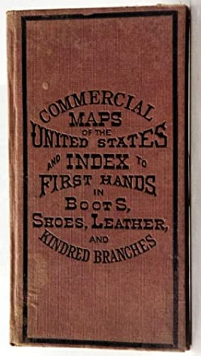 COMMERCIAL MAPS OF THE UNITED STATES AND INDEX TO FIRST HANDS IN BOOTS, SHOES, LEATHER AND KINDRED ...