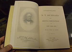 AUTOBIOGRAPHY OF N. T. HUBBARD WITH PERSONAL REMINISCENCES OF NEW YORK CITY FROM 1798 TO 1875: ...