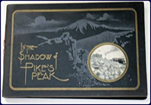 IN THE SHADOW OF PIKE'S PEAK. A View Book of the Pike's Peak Region.: A.A. Walling & ...