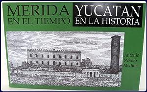 MERIDA EN EL TIEMPO, YUCATAN EN LA HISTORIA.: Novelo Medina, Antonio