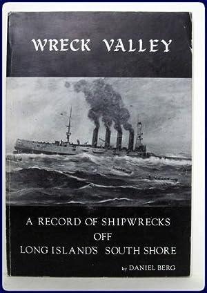 WRECK VALLEY. A RECORD OF SHIPWRECKS OFF LONG ISLAND'S SOUTH SHORE.: Berg, Daniel