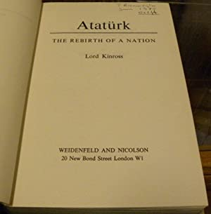 ATATURK. THE REBIRTH OF A NATION.: Kinross, Lord