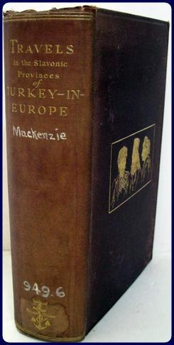 TRAVELS IN THE SLAVONIC PROVINCES OF TURKEY-IN-EUROPE: MacKenzie, G. Muir and Irby, A. P.