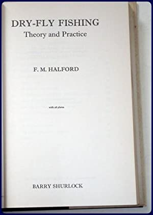 DRY-FLY FISHING. Theory and Practice.: Halford, F. M.
