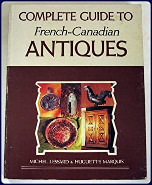 COMPLETE GUIDE TO FRENCH-CANADIAN ANTIQUES. Translated by Elisabeth Abbott.