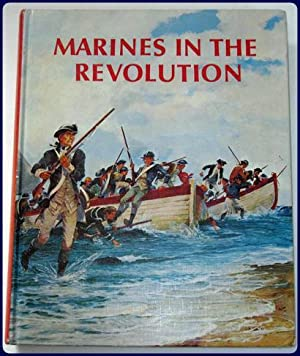 MARINES IN THE REVOLUTION. A HISTORY OF THE CONTINENTAL MARINES IN THE AMERICAN REVOLUTION, 1775-...