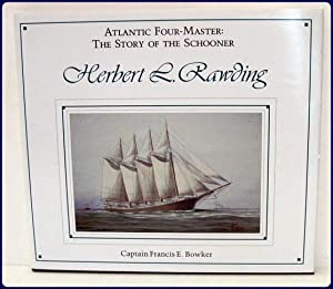 ATLANTIC FOUR-MASTER: THE STORY OF THE SCHOONER.: Bowker, Captain Francis