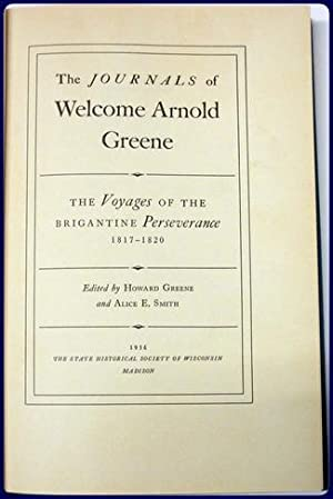 THE JOURNALS OF WELCOME ARNOLD GREENE. THE VOYAGES OF THE BRIGANTINE PERSEVERENCE, 1817-1820.: ...