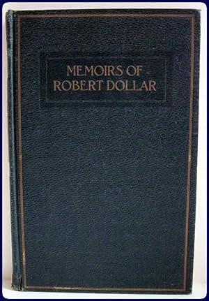 MEMOIRS OF ROBERT DOLLAR.: DOLLAR, ROBERT