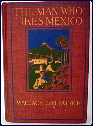 THE MAN WHO LIKES MEXICO. The Spirited chronicle of adventurous wanderings in Mexican highways and ...