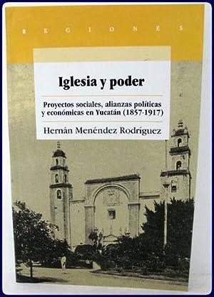 IGLESIA Y PODER. PROYECTOS SOCIALES, ALIANZAS POLITICAS Y ECONOMICAS EN YUCATAN, (1857-1917).: ...