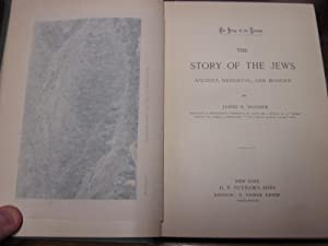 THE STORY OF THE JEWS. ANCIENT, MEDIAEVAL, AND MODERN.: Hosmer, James K.