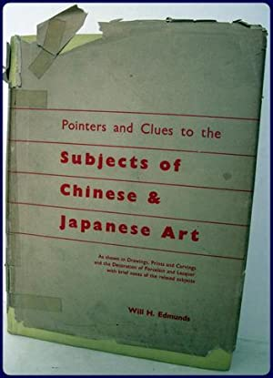 POINTERS AND CLUES TO THE SUBJECTS OF CHINESE AND JAPANESE ART. As Shewn in Drawings, Prints, ...