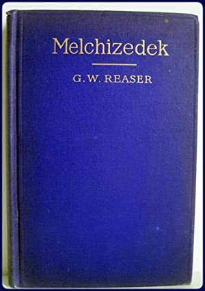 MELCHIZEDEK OR THE EXALTATION OF THE SON: Reaser, G. W.