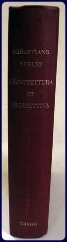 TUTTE L'OPERE D'ARCHITETTURA, ET PROSPETIVA, DI SEBASTIANO SERLIO BOLOGMESE, DOVE SI ...
